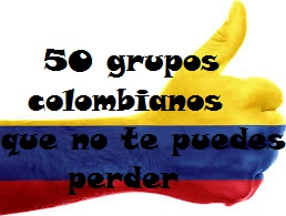 50 Grupos colombianos que no os podéis perder
