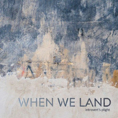 When We Land – Introvert's Plight