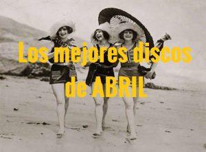 Los mejores discos nacionales de abril