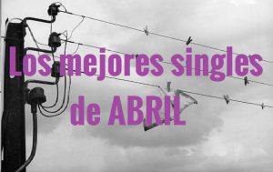 Mejores singles nacionales de abril