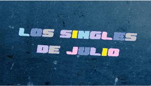 Los mejores singles nacionales de julio
