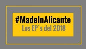 Los mejores Ep´s Made in Alicante del 2018